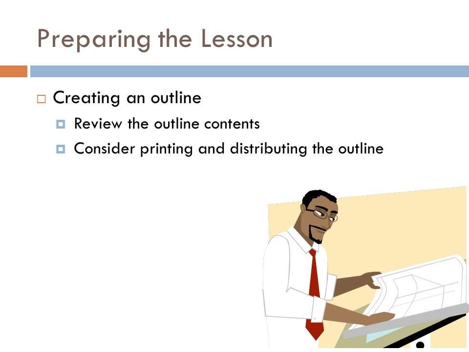 Preparing the Lesson  Creating an outline  Review the outline contents  Consider printing and distributing the outline