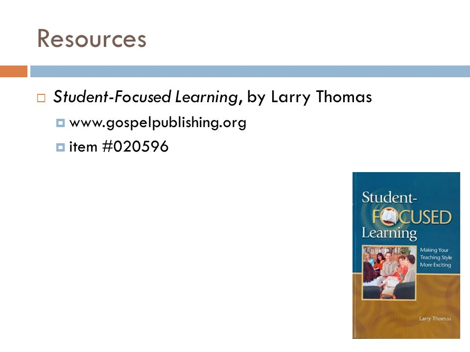 Resources  Student-Focused Learning, by Larry Thomas  www.gospelpublishing.org  item #020596