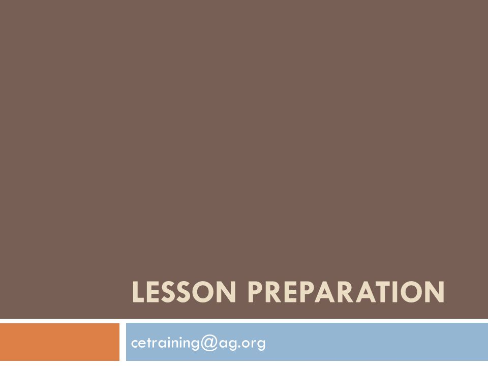 LESSON PREPARATION cetraining@ag.org