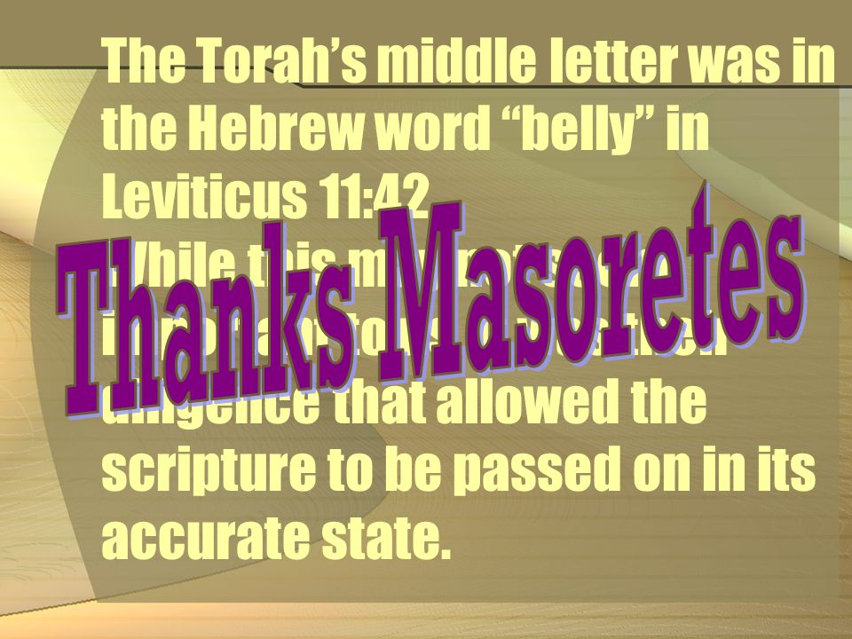 The Torah's middle letter was in the Hebrew word belly in Leviticus 11:42.