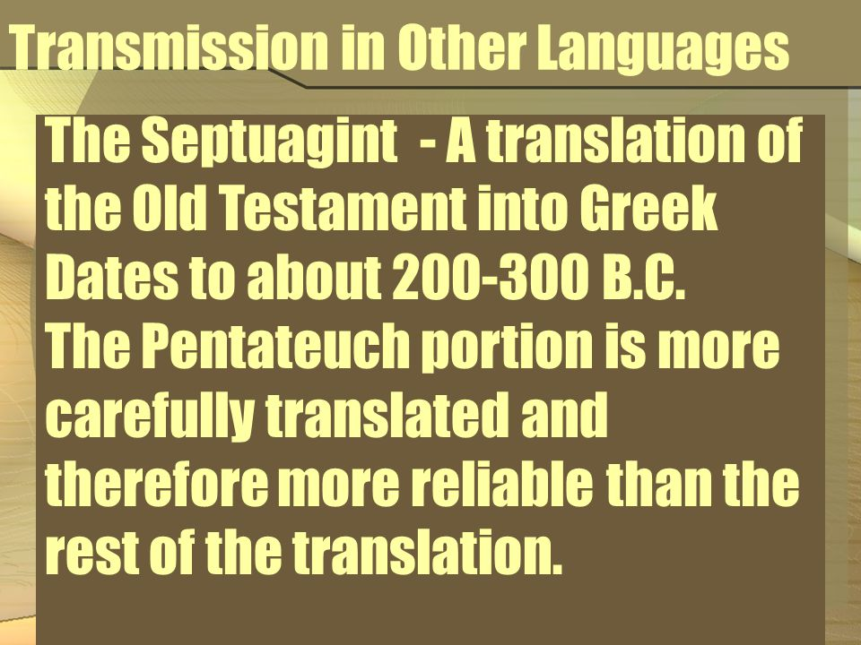 Transmission in Other Languages The Septuagint - A translation of the Old Testament into Greek Dates to about 200-300 B.C.