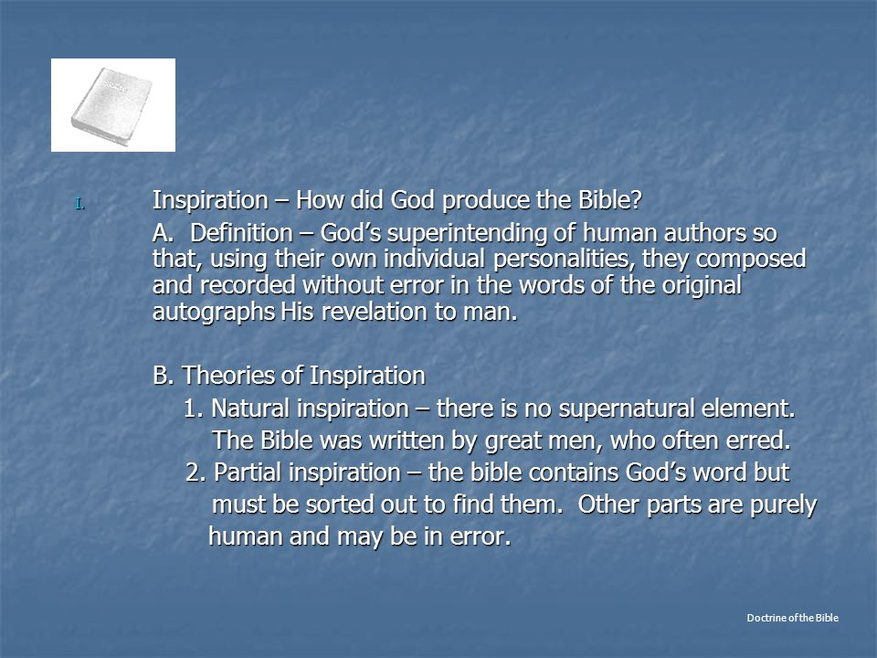 I. Inspiration – How did God produce the Bible. A.