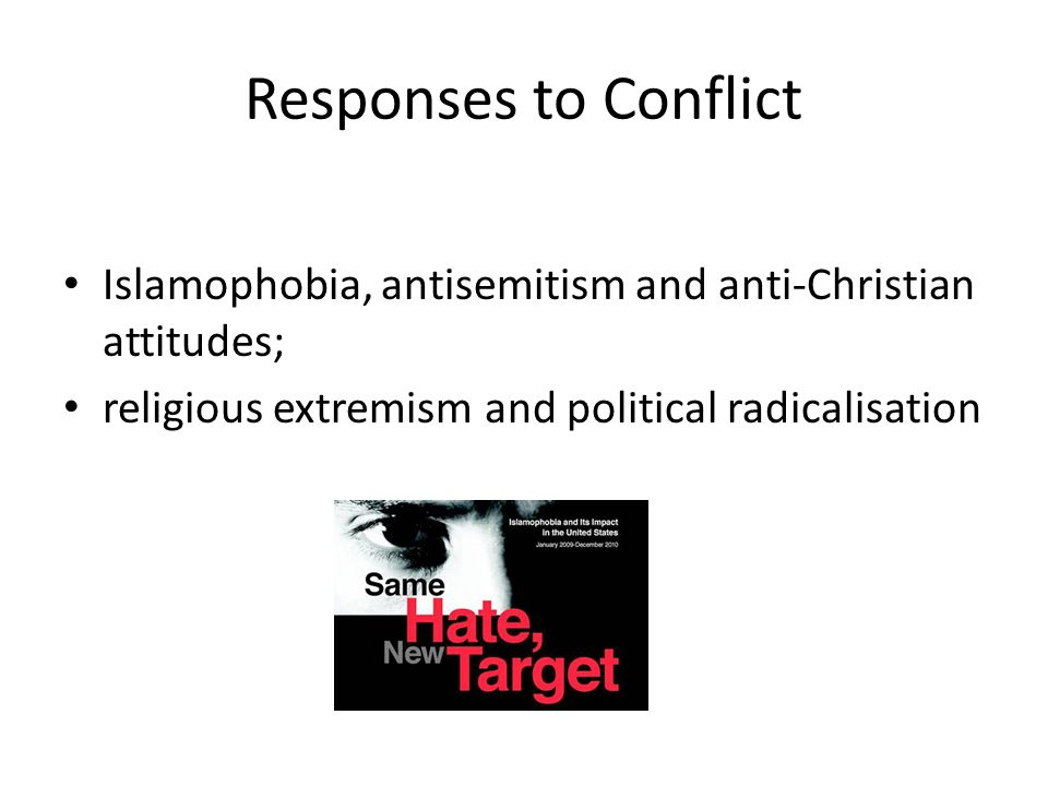 Responses to Conflict Islamophobia, antisemitism and anti-Christian attitudes; religious extremism and political radicalisation