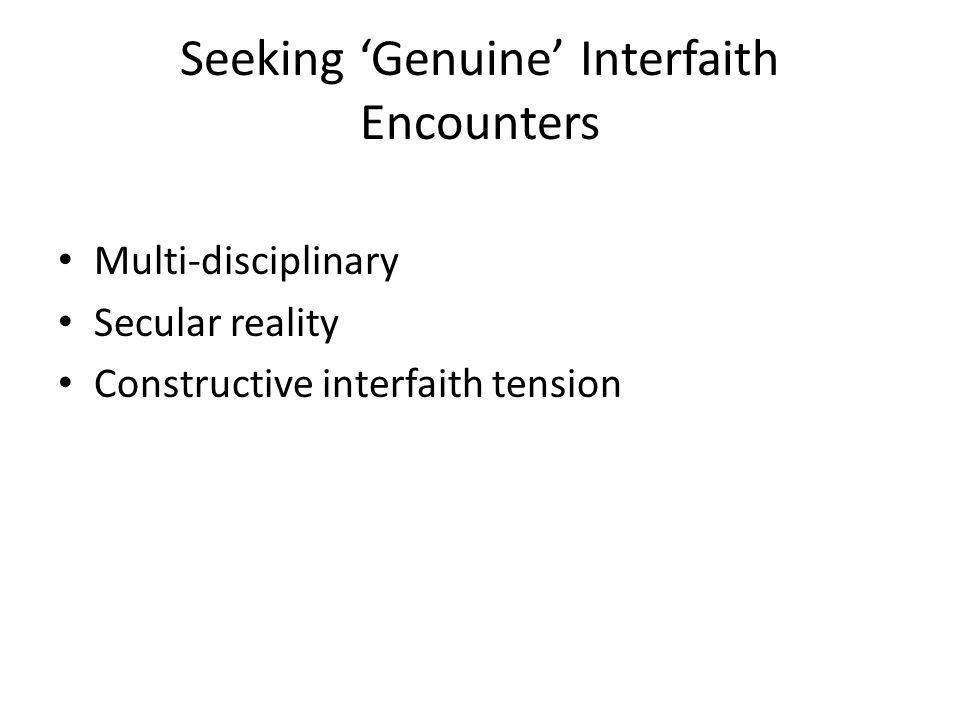 Seeking 'Genuine' Interfaith Encounters Multi-disciplinary Secular reality Constructive interfaith tension