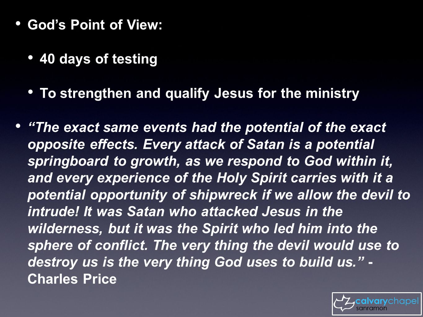 God's Point of View: 40 days of testing To strengthen and qualify Jesus for the ministry The exact same events had the potential of the exact opposite effects.