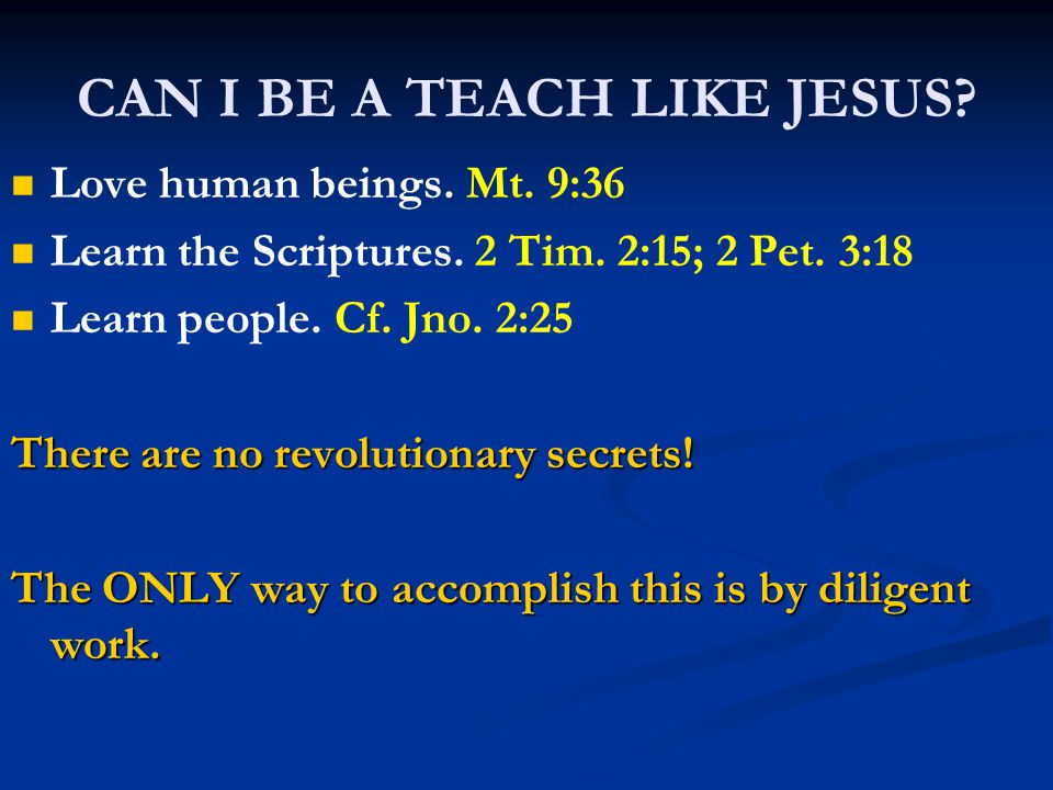 CAN I BE A TEACH LIKE JESUS. Love human beings. Mt.
