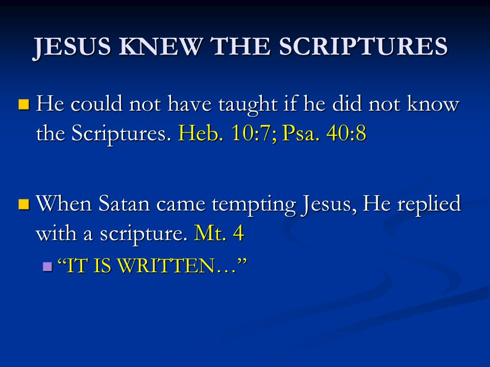 JESUS KNEW THE SCRIPTURES He could not have taught if he did not know the Scriptures.
