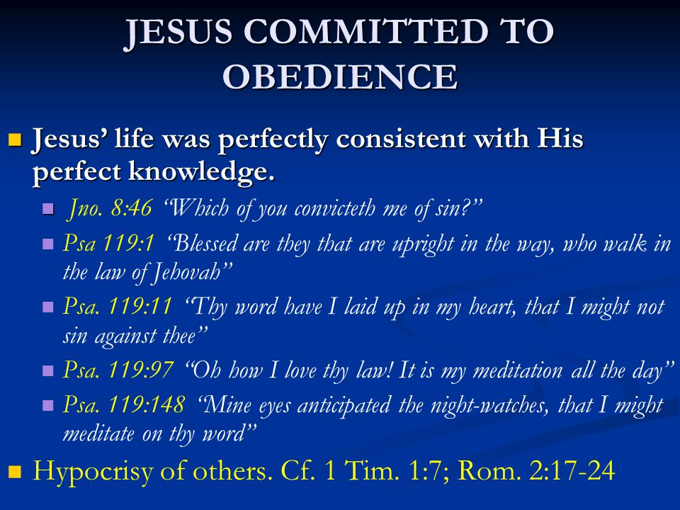 JESUS COMMITTED TO OBEDIENCE Jesus' life was perfectly consistent with His perfect knowledge.