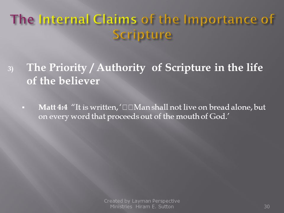 """3) The Priority / Authority of Scripture in the life of the believer  Matt 4:4 """"It is written, 'Man shall not live on bread alone, but on every word"""