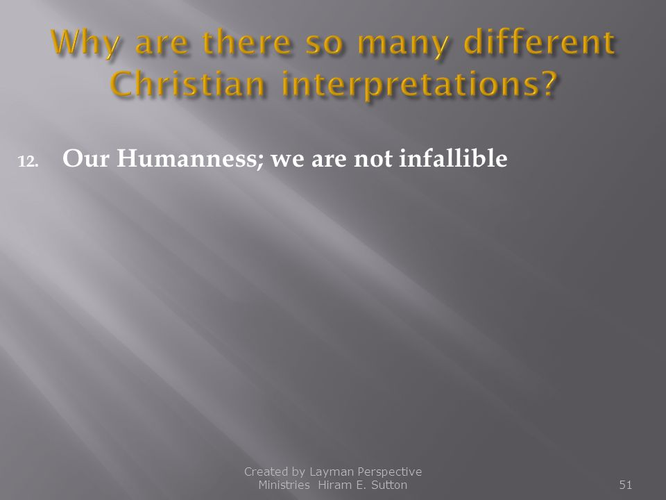 12. Our Humanness; we are not infallible Created by Layman Perspective Ministries Hiram E. Sutton51