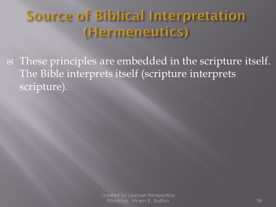  These principles are embedded in the scripture itself. The Bible interprets itself (scripture interprets scripture). Created by Layman Perspective M
