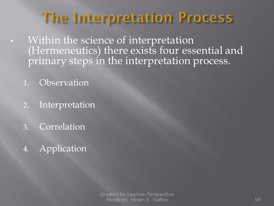 Within the science of interpretation (Hermeneutics) there exists four essential and primary steps in the interpretation process. 1. Observation 2. Int