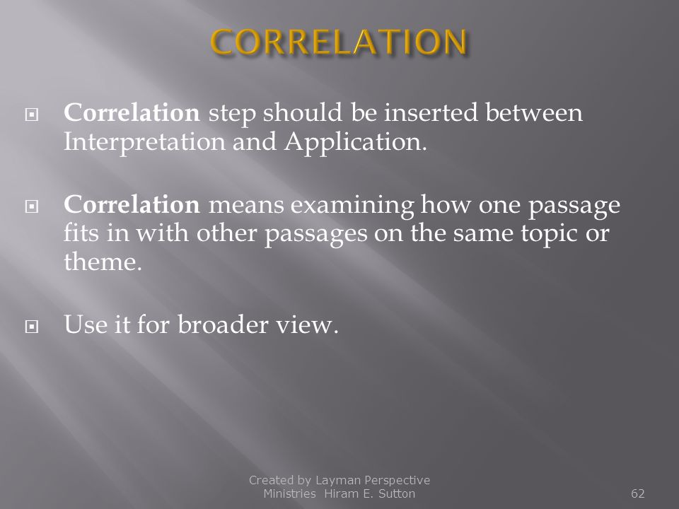  Correlation step should be inserted between Interpretation and Application.  Correlation means examining how one passage fits in with other passage