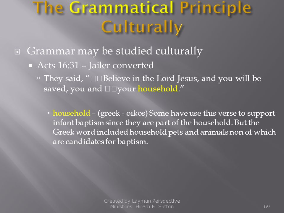 """ Grammar may be studied culturally  Acts 16:31 – Jailer converted  They said, """"Believe in the Lord Jesus, and you will be saved, you and your house"""