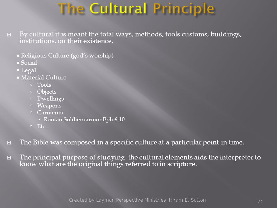  By cultural it is meant the total ways, methods, tools customs, buildings, institutions, on their existence.  Religious Culture (god's worship)  S