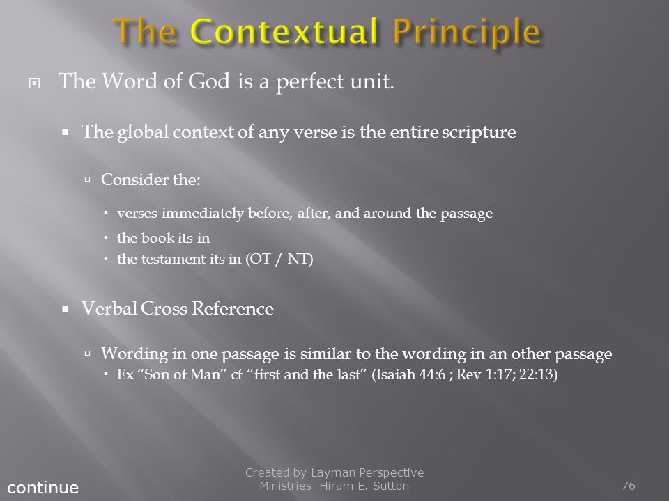  The Word of God is a perfect unit.  The global context of any verse is the entire scripture  Consider the:  verses immediately before, after, and