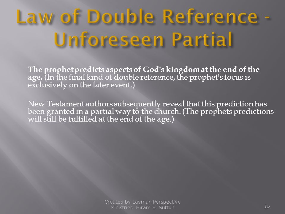 The prophet predicts aspects of God's kingdom at the end of the age. (In the final kind of double reference, the prophet's focus is exclusively on the