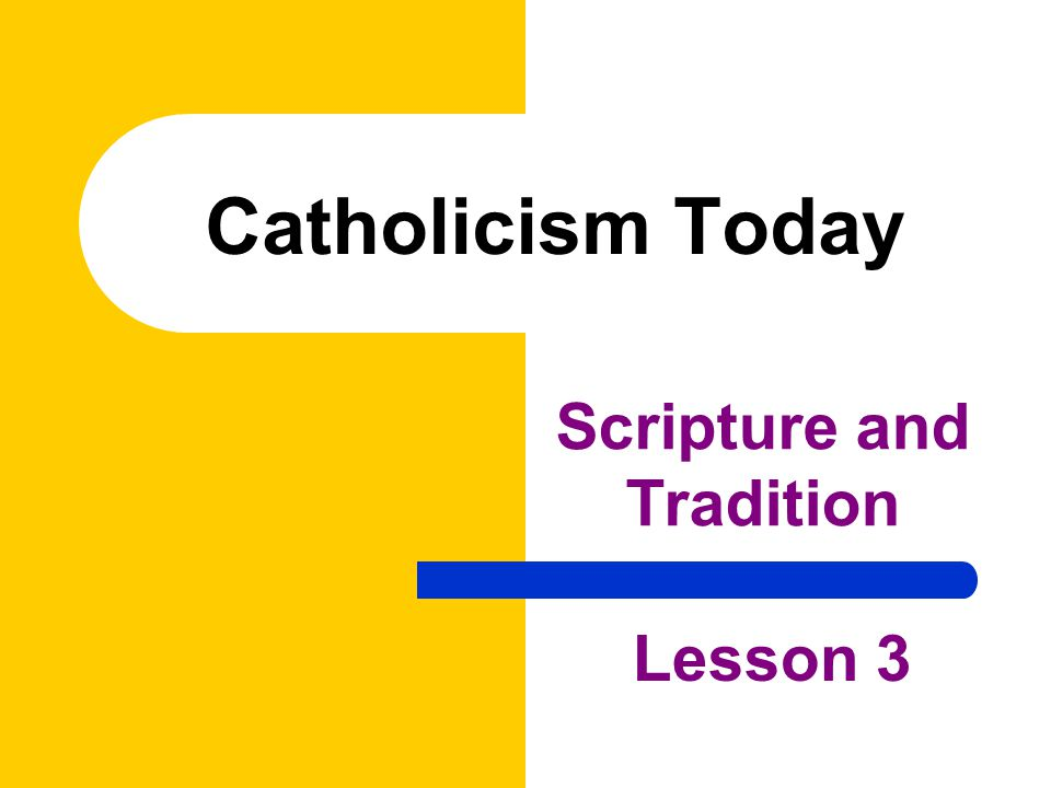 Catholicism Today Scripture and Tradition Lesson 3