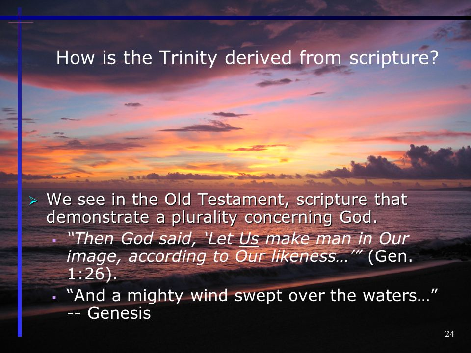 24 How is the Trinity derived from scripture.