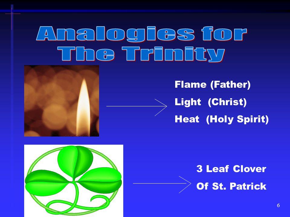 6 Flame (Father) Light (Christ) Heat (Holy Spirit) 3 Leaf Clover Of St. Patrick