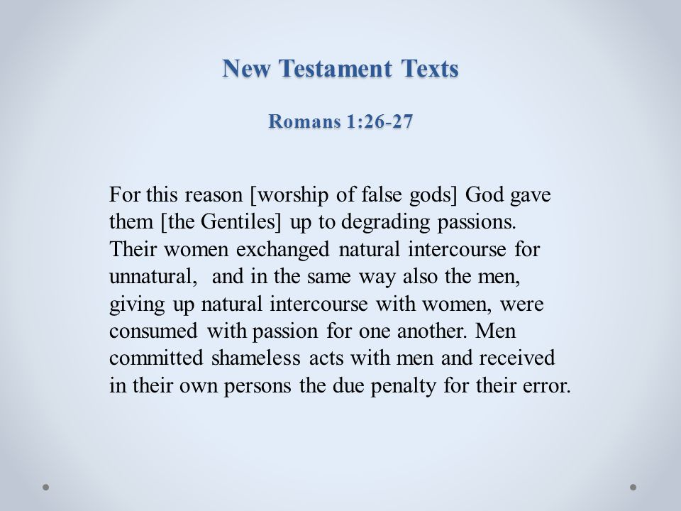 New Testament Texts Romans 1:26-27 For this reason [worship of false gods] God gave them [the Gentiles] up to degrading passions.