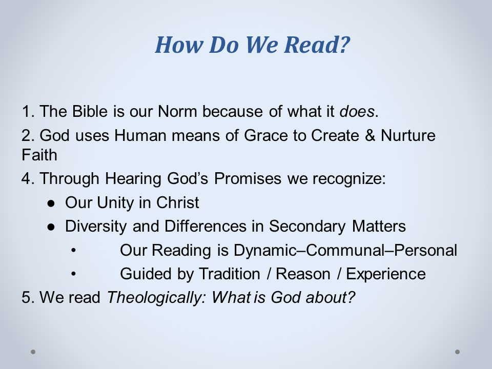 How Do We Read. 1. The Bible is our Norm because of what it does.