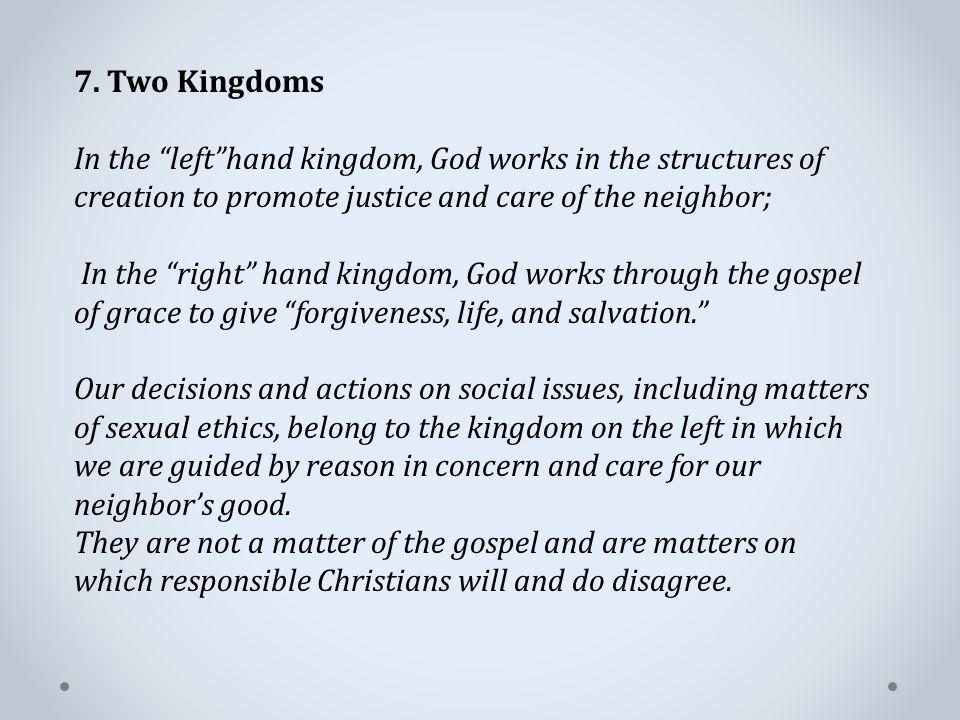 """7. Two Kingdoms In the """"left""""hand kingdom, God works in the structures of creation to promote justice and care of the neighbor; In the """"right"""" hand ki"""