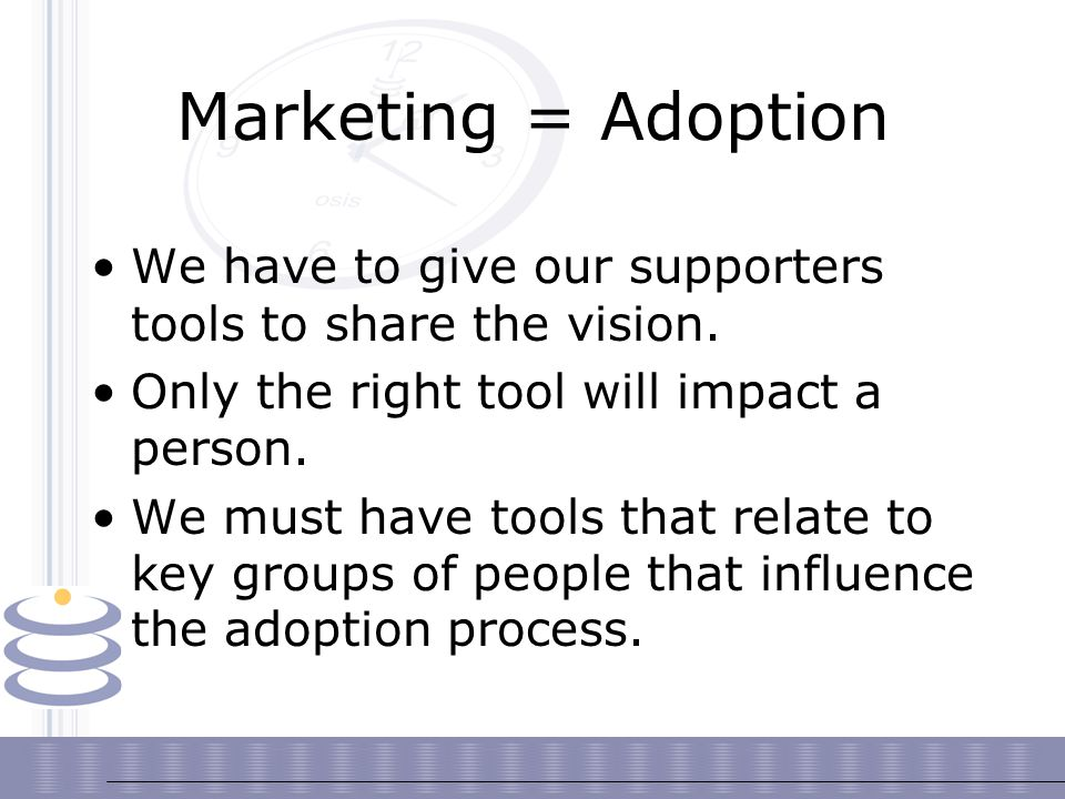 Marketing = Adoption We have to give our supporters tools to share the vision.