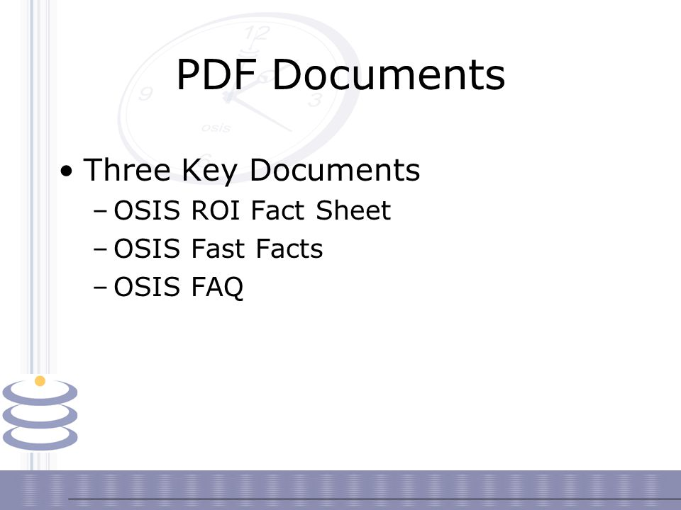 PDF Documents Three Key Documents –OSIS ROI Fact Sheet –OSIS Fast Facts –OSIS FAQ