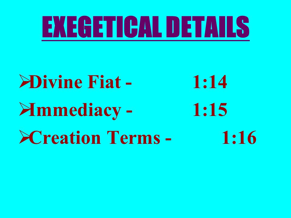 EXEGETICAL DETAILS  Divine Fiat -1:14  Immediacy -1:15  Creation Terms -1:16