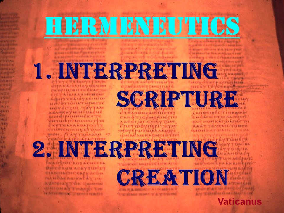HERMENEUTICS 1. Interpreting Scripture 2. Interpreting Creation Vaticanus