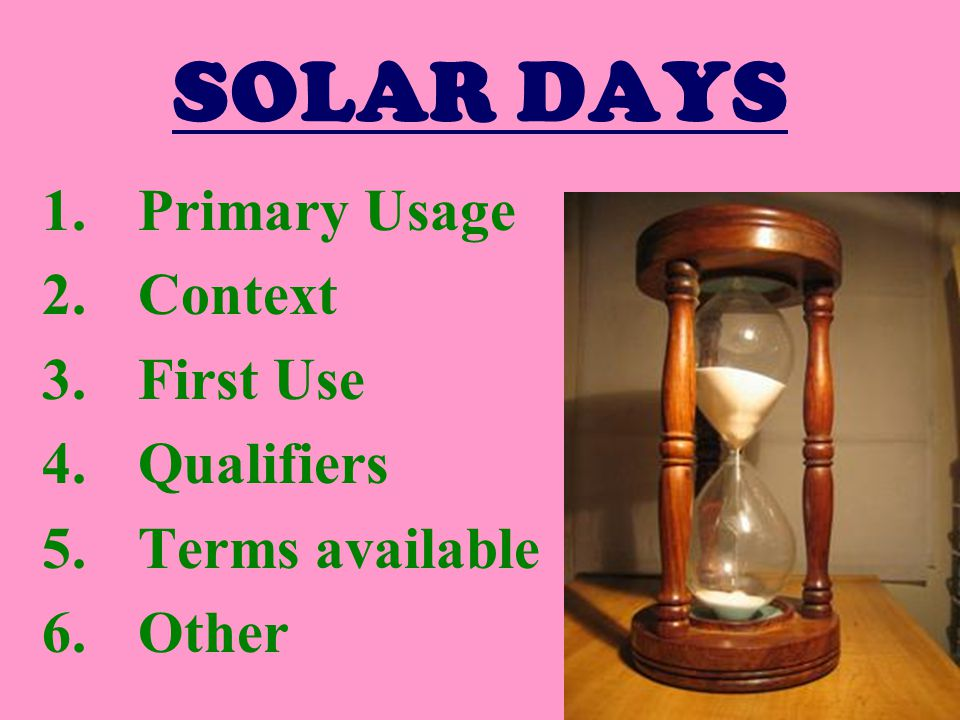 SOLAR DAYS 1.Primary Usage 2.Context 3.First Use 4.Qualifiers 5.Terms available 6.Other
