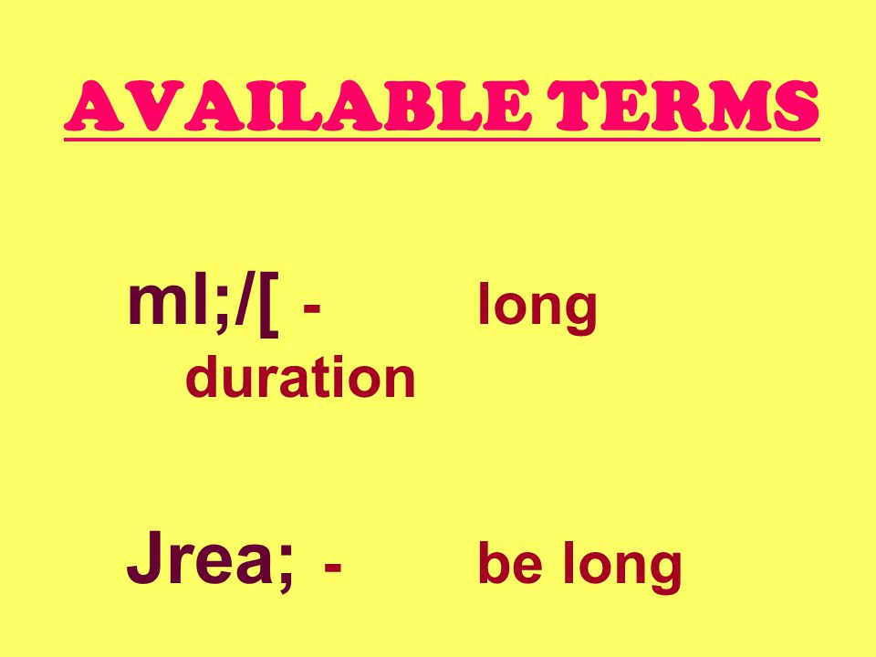AVAILABLE TERMS ml;/[ -long duration Jrea; -be long