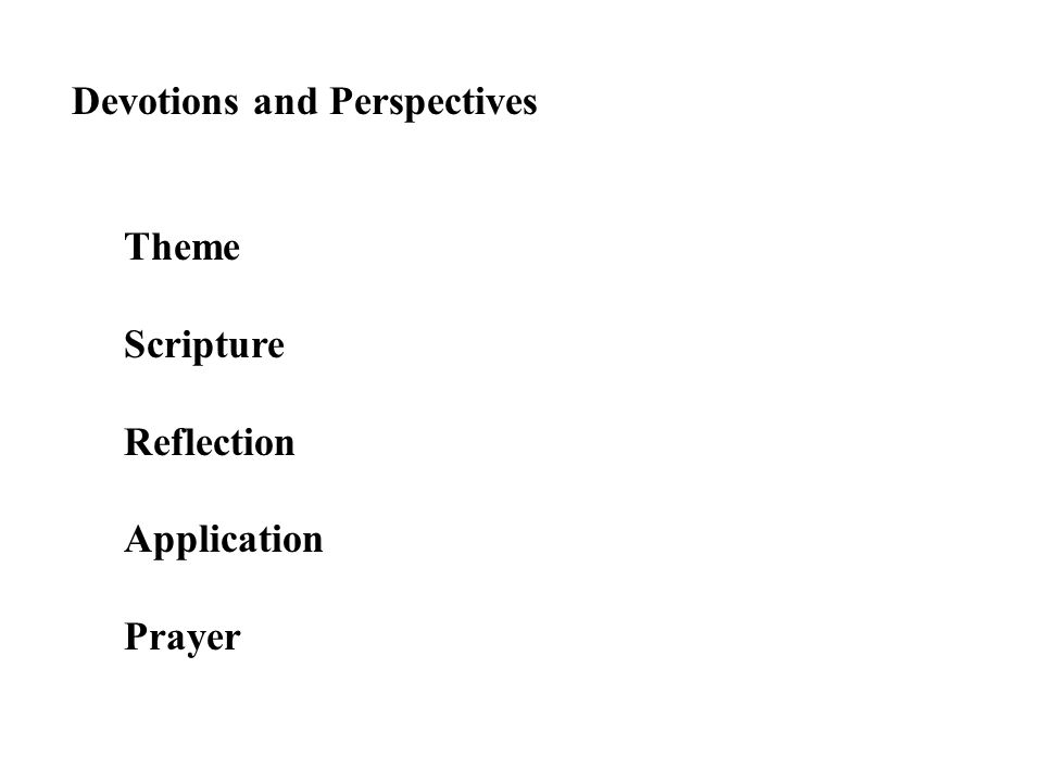Devotions and Perspectives Theme Scripture Reflection Application Prayer