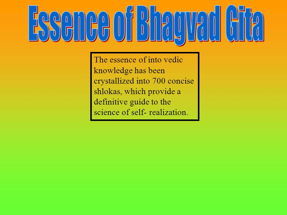The essence of into vedic knowledge has been crystallized into 700 concise shlokas, which provide a definitive guide to the science of self- realization.