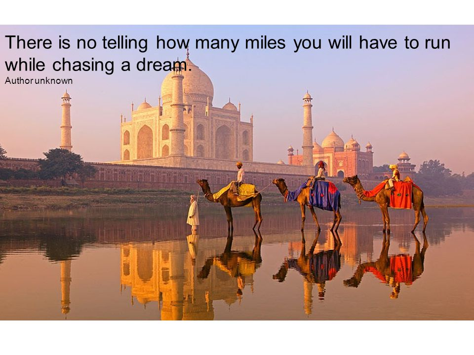 There is no telling how many miles you will have to run while chasing a dream. Author unknown