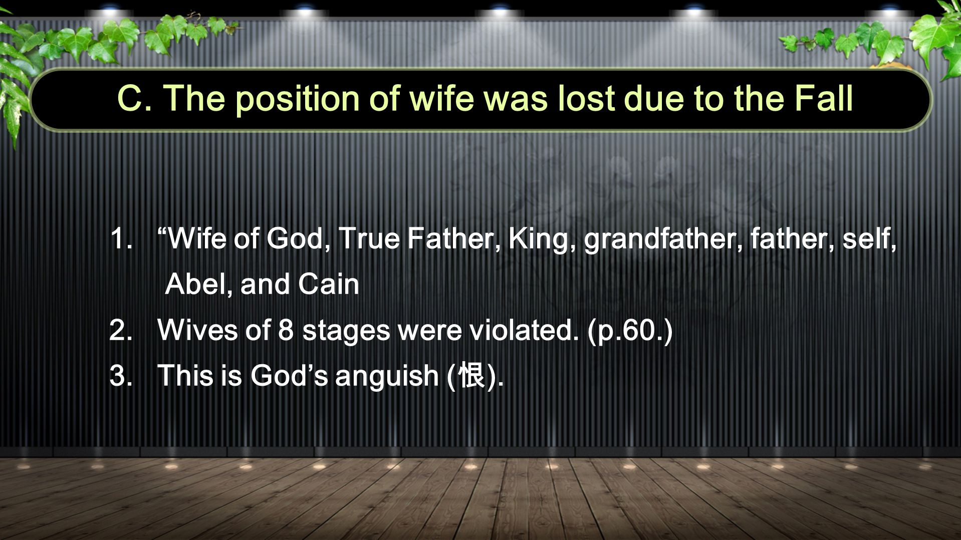 1. Wife of God, True Father, King, grandfather, father, self, Abel, and Cain 2.Wives of 8 stages were violated.