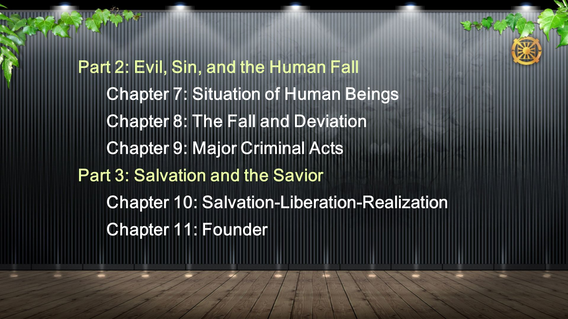 Part 2: Evil, Sin, and the Human Fall Chapter 7: Situation of Human Beings Chapter 8: The Fall and Deviation Chapter 9: Major Criminal Acts Part 3: Salvation and the Savior Chapter 10: Salvation-Liberation-Realization Chapter 11: Founder