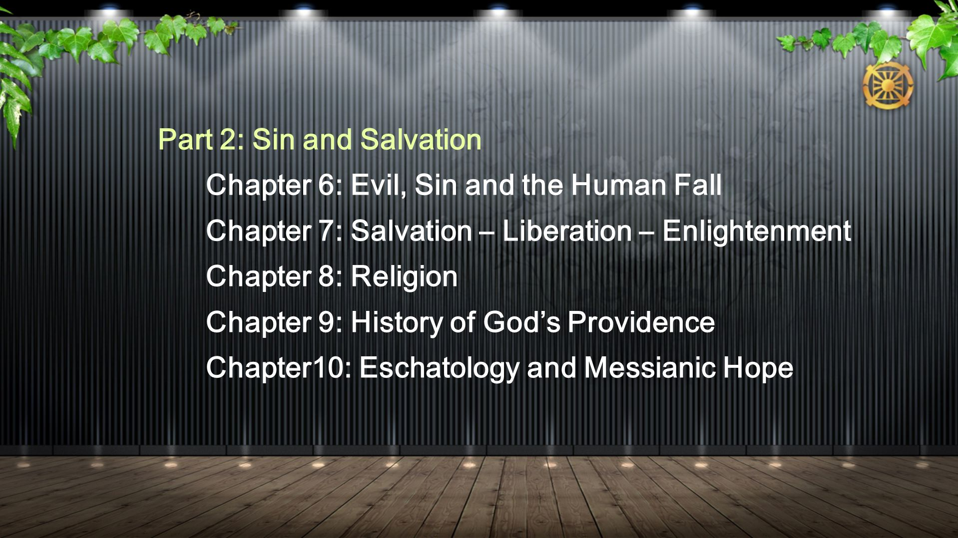 Part 2: Sin and Salvation Chapter 6: Evil, Sin and the Human Fall Chapter 7: Salvation – Liberation – Enlightenment Chapter 8: Religion Chapter 9: History of God's Providence Chapter10: Eschatology and Messianic Hope