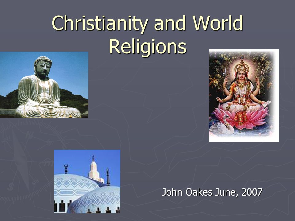 Christianity and World Religions John Oakes June, 2007