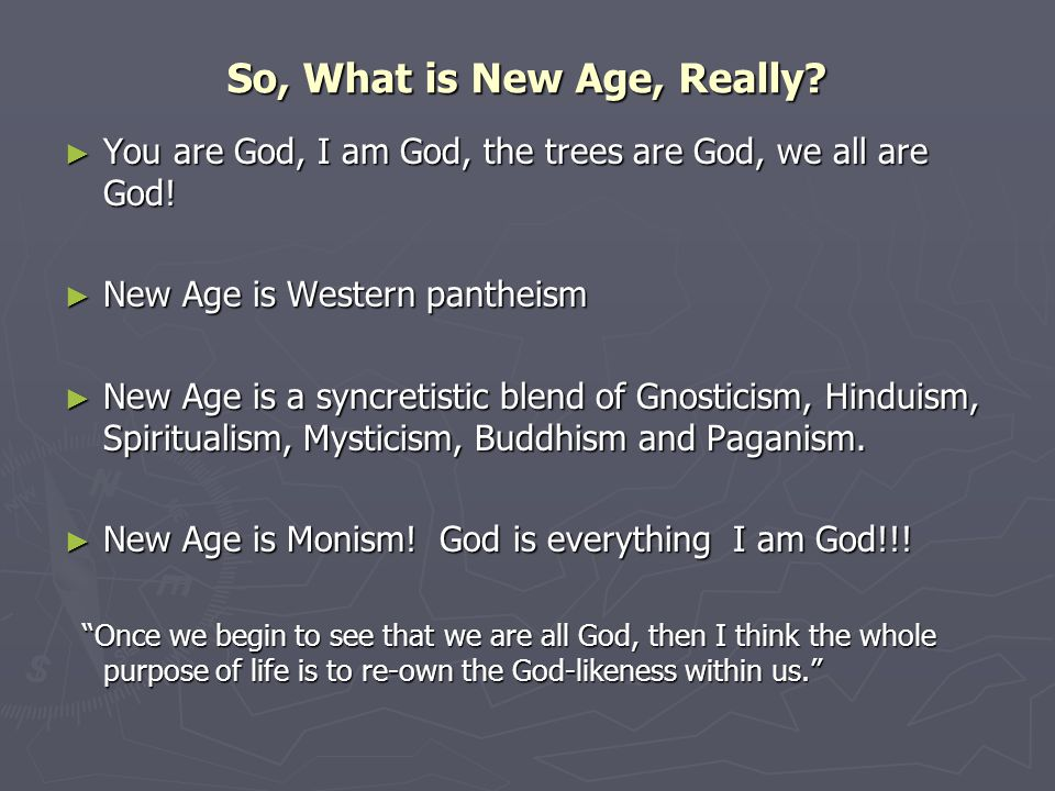 So, What is New Age, Really. ► You are God, I am God, the trees are God, we all are God.