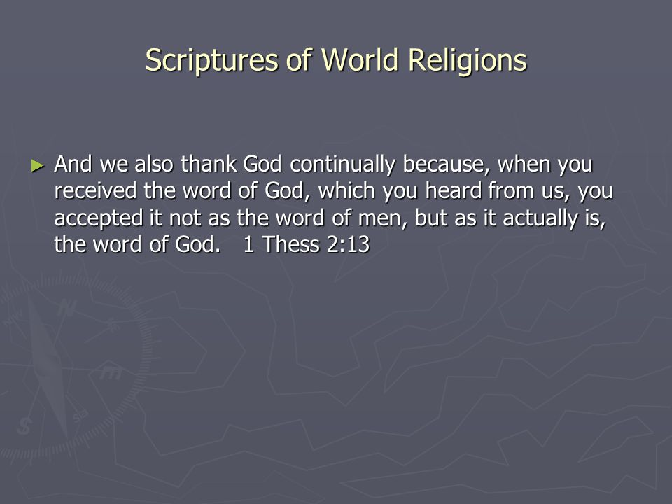Scriptures of World Religions ► And we also thank God continually because, when you received the word of God, which you heard from us, you accepted it not as the word of men, but as it actually is, the word of God.