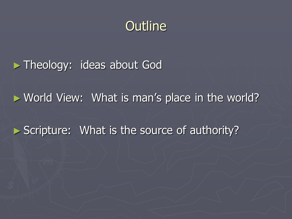Outline ► Theology: ideas about God ► World View: What is man's place in the world.