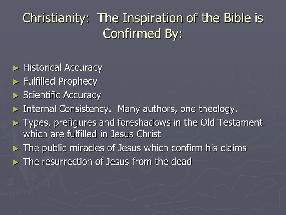 Christianity: The Inspiration of the Bible is Confirmed By: ► Historical Accuracy ► Fulfilled Prophecy ► Scientific Accuracy ► Internal Consistency.