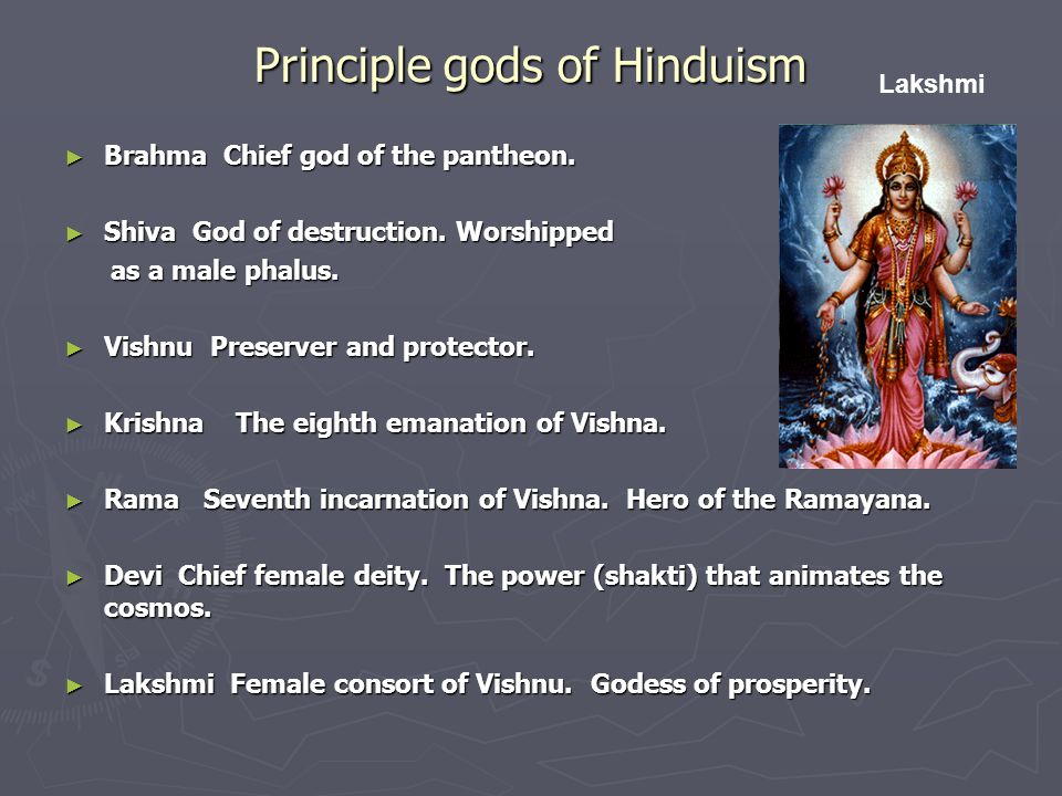 Principle gods of Hinduism ► Brahma Chief god of the pantheon.