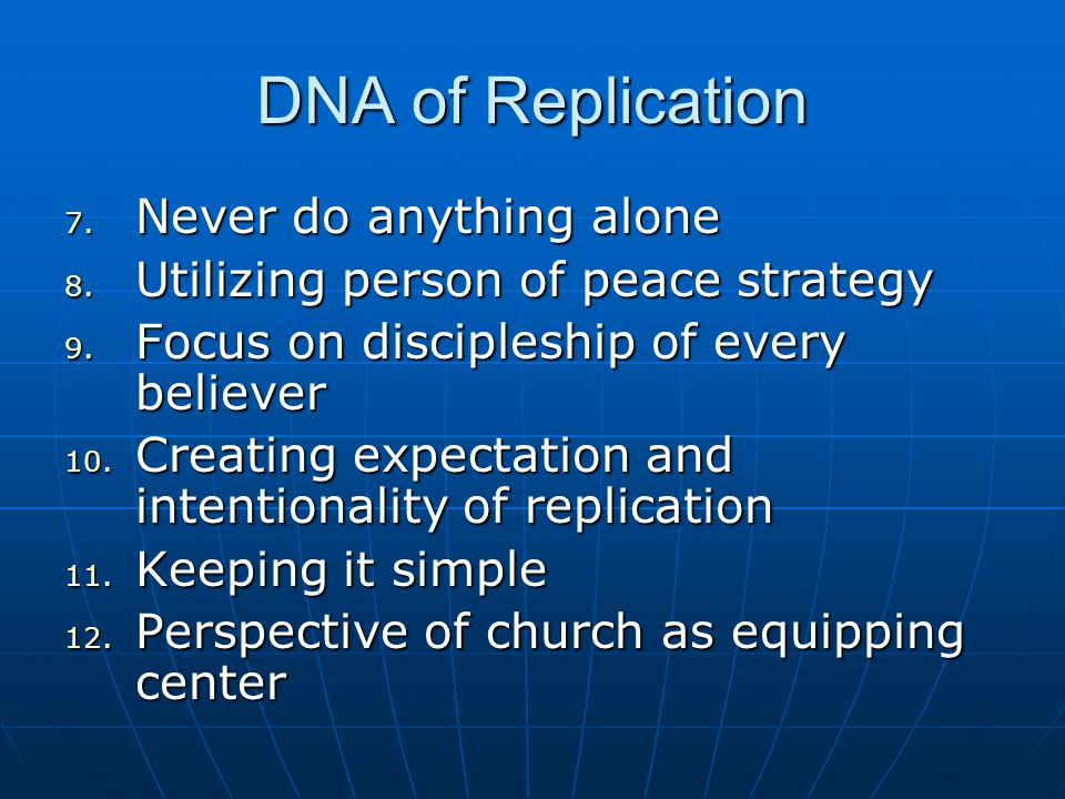 DNA of Replication 7. Never do anything alone 8. Utilizing person of peace strategy 9.