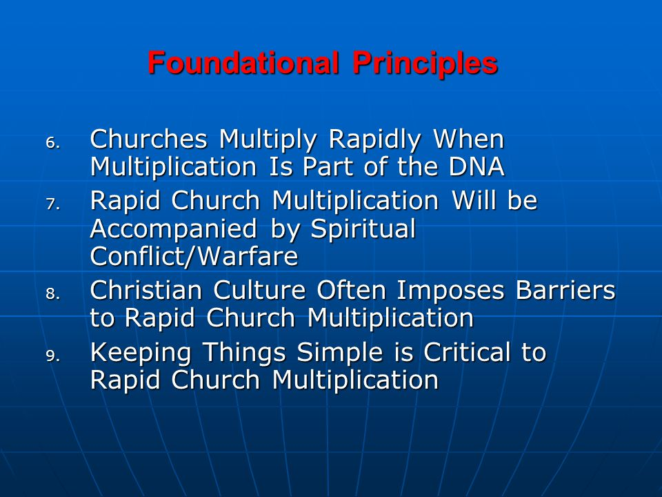 Foundational Principles 6. Churches Multiply Rapidly When Multiplication Is Part of the DNA 7. Rapid Church Multiplication Will be Accompanied by Spir