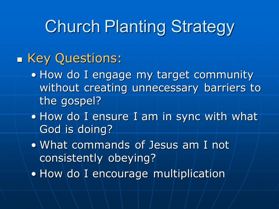 Church Planting Strategy Key Questions: Key Questions: How do I engage my target community without creating unnecessary barriers to the gospel?How do