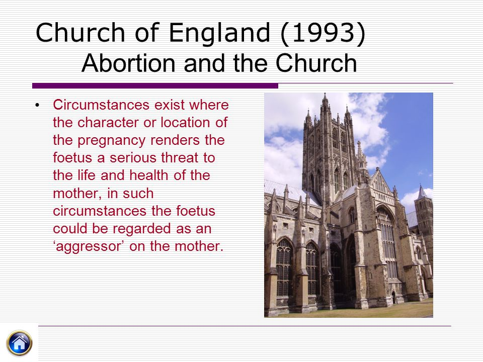Church of England (1993) Abortion and the Church Circumstances exist where the character or location of the pregnancy renders the foetus a serious thr