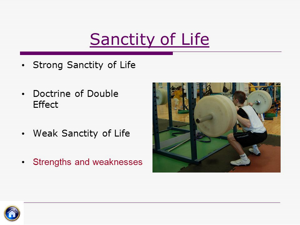 Sanctity of Life Strong Sanctity of Life Doctrine of Double Effect Weak Sanctity of Life Strengths and weaknesses